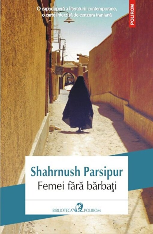 Shahrnush Parsipur - Femei fara barbati -