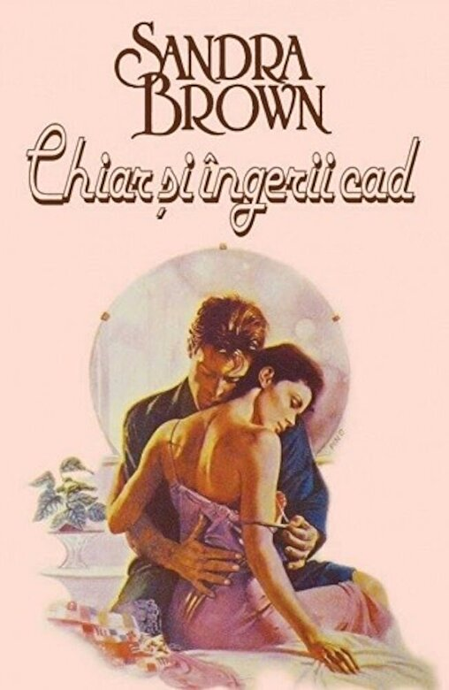 Sandra Brown - Chiar si ingerii cad -