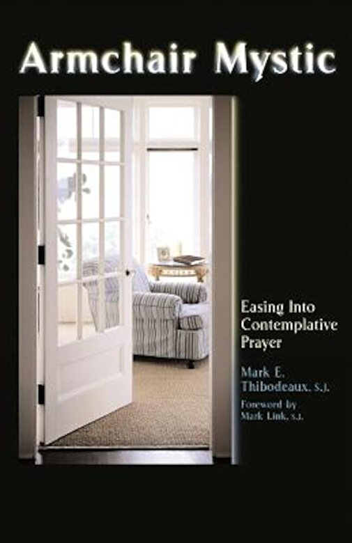 Mark E. Thibodeaux - Armchair Mystic: Easing Into Contemplative Prayer, Paperback -