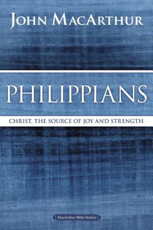 John F. MacArthur - Philippians: Christ, the Source of Joy and Strength, Paperback -