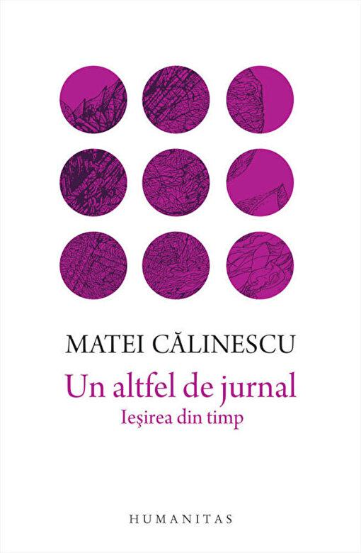 Matei Calinescu - Un altfel de jurnal. Iesirea din timp -