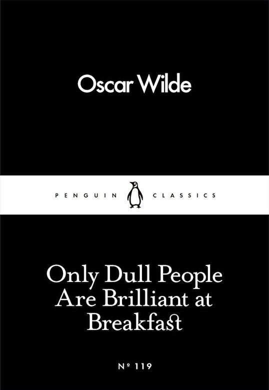 Oscar Wilde - Only Dull People Are Brilliant at Breakfast -