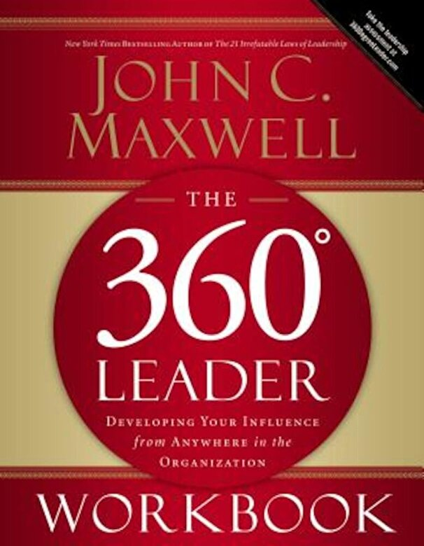 John C. Maxwell - The 360 Degree Leader Workbook: Developing Your Influence from Anywhere in the Organization, Paperback -