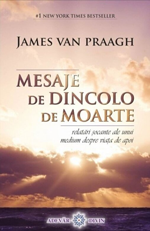 James van Praagh - Mesaje de dincolo de moarte. Relatari socante ale unui medium despre viata de apoi -