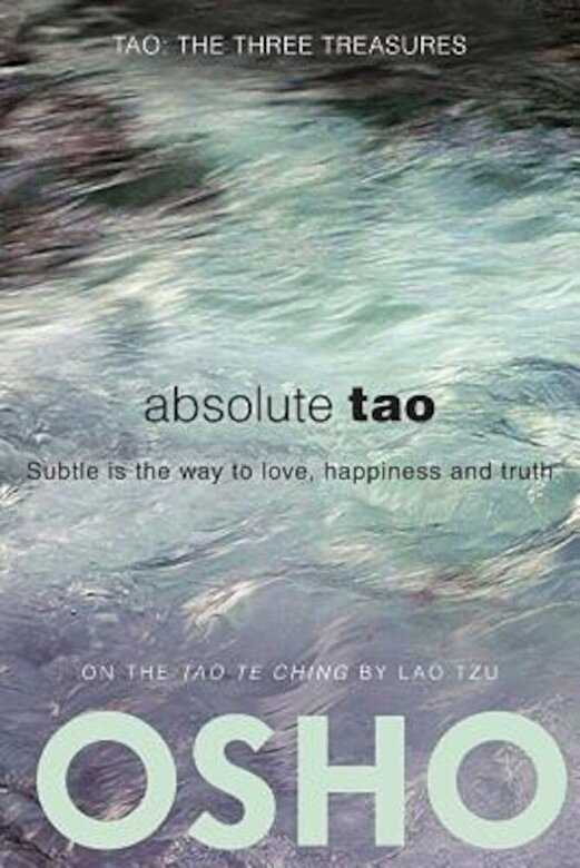 Osho - Absolute Tao: Subtle Is the Way to Love, Happiness and Truth, Paperback -
