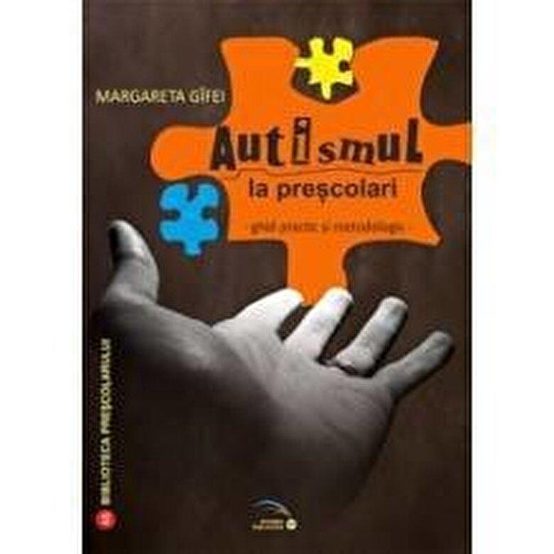 Margareta Gifei - Autismul la prescolari. Ghid practic si metodologic -