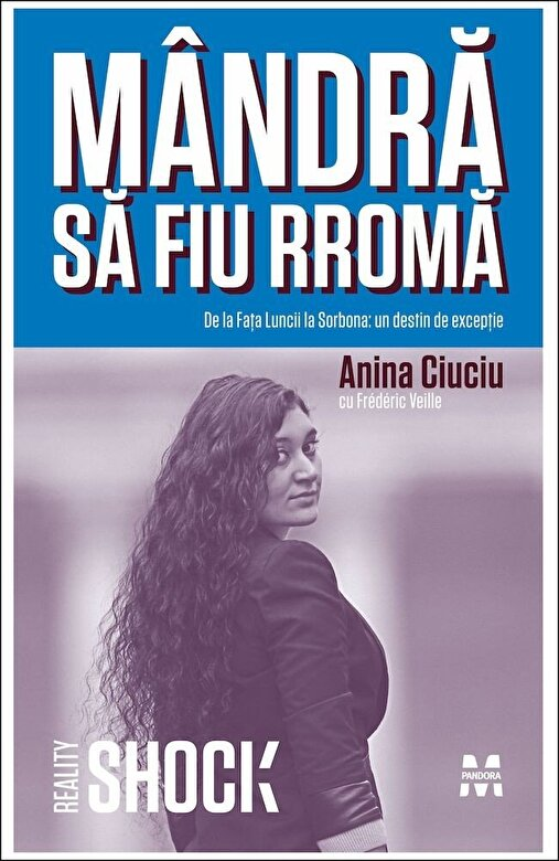 Anina Ciuciu, Frederic Veille - Mandra sa fiu rroma. De la Fata Luncii la Sorbona:  un destin de exceptie -