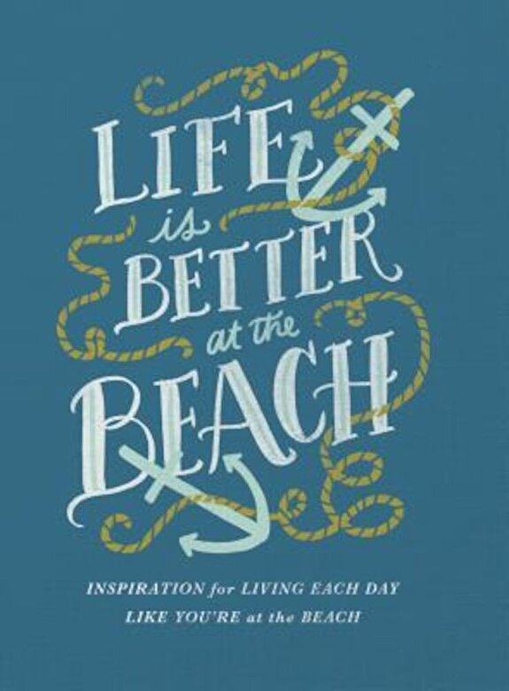 Thomas Nelson - Life Is Better at the Beach: Inspirational Rules for Living Each Day Like You're at the Beach, Hardcover -