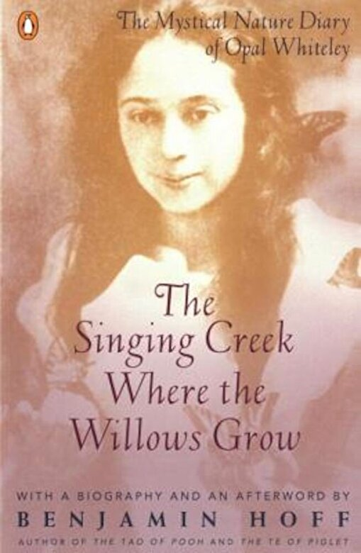 Opal Whiteley - The Singing Creek Where the Willows Grow: The Mystical Nature Diary of Opal Whiteley, Paperback -