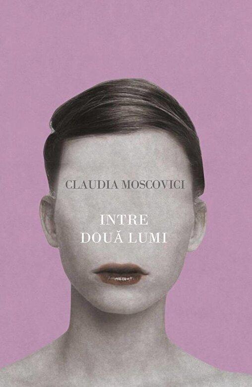 Claudia Moscovici - Intre doua lumi -