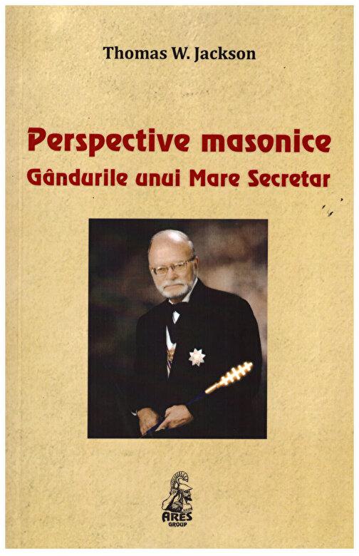 Thomas W. Jackson - Perspective masonice. Gandurile unui Mare Secretar -