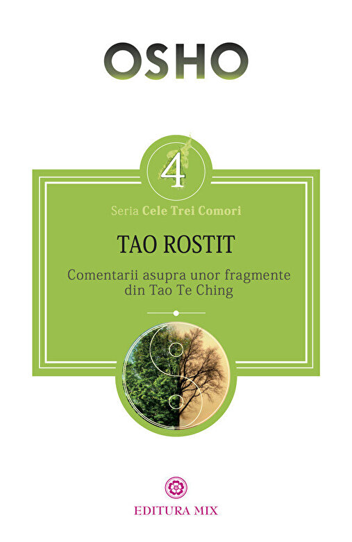 Osho - TAO ROSTIT. Comentarii asupra unor fragmente din Tao Te Ching -
