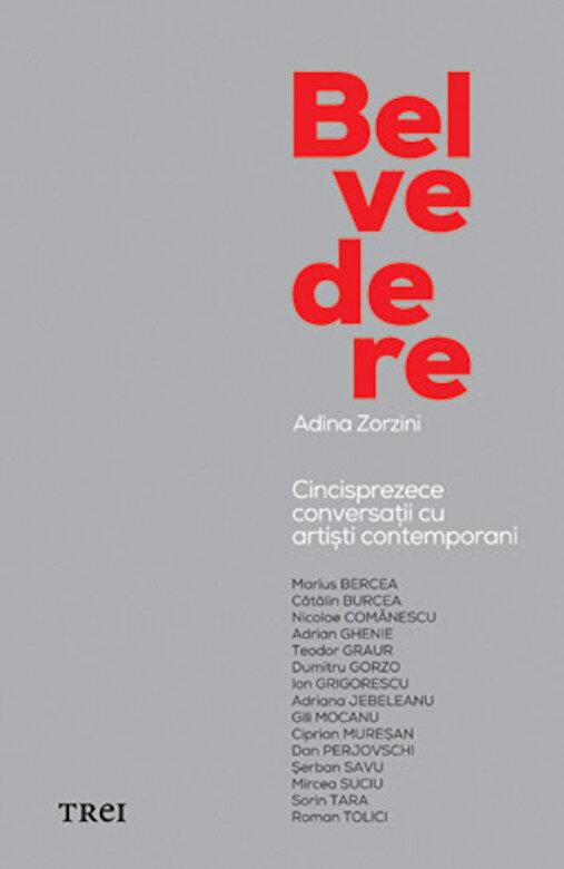 Adina Zorzini - Belvedere. Cincisprezece conversatii cu artisti contemporani -