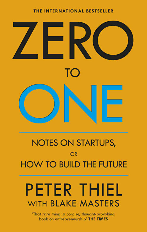 Peter Thiel,Blake Masters - Zero to One: Notes on Start Ups, or How to Build the Future -