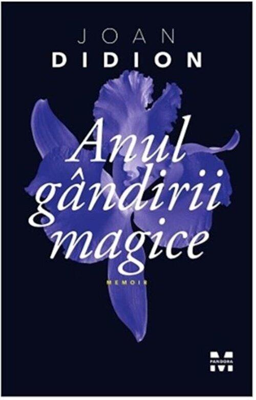 Joan Didion - Anul gandirii magice -