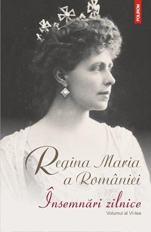 Regina Maria a Romaniei - Insemnari zilnice. Volumul al VI-lea -