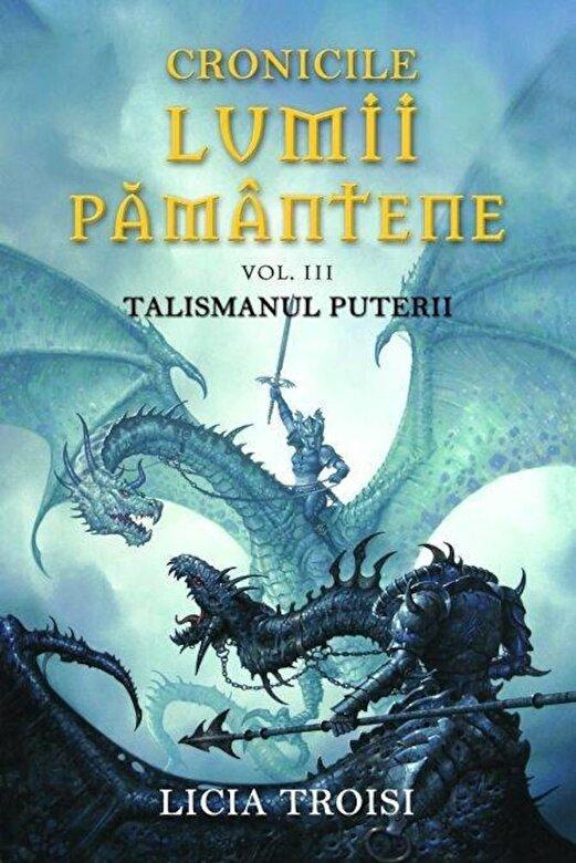 Licia Troisi - Talismanul puterii, Cronicile Lumii Pamantene, Vol. 3 -