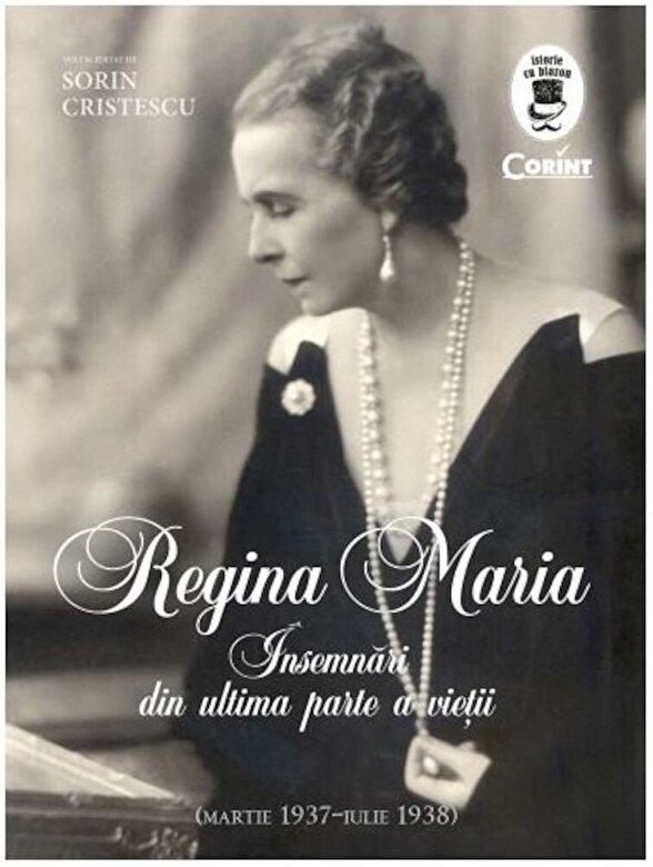 Sorin Cristescu - Regina Maria. Insemnari din ultima parte a vietii -