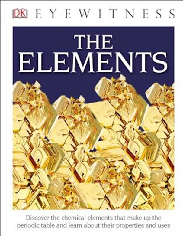 DK - DK Eyewitness Books: The Elements, Hardcover -