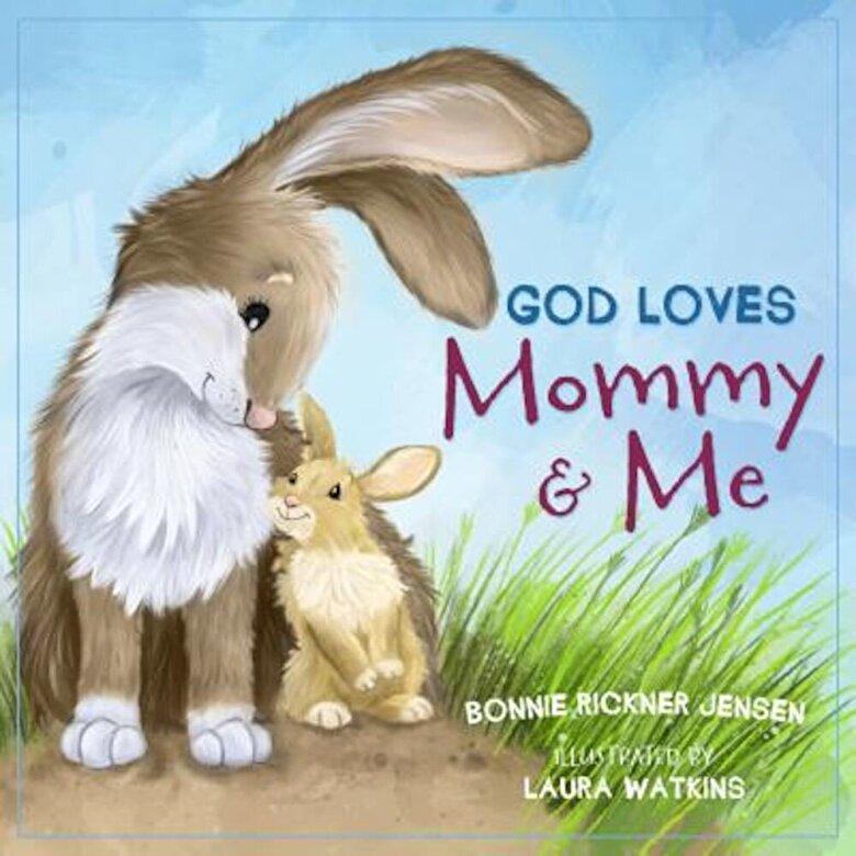 Bonnie Rickner Jensen - God Loves Mommy and Me, Hardcover -