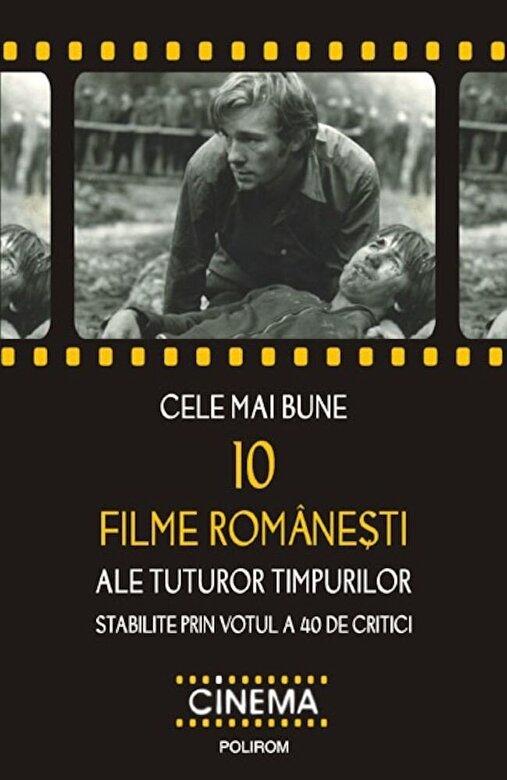 Cristina Corciovescu, Magda Mihailescu - Cele mai bune 10 filme romanesti ale tuturor timpurilor stabilite prin votul a 40 de critici -