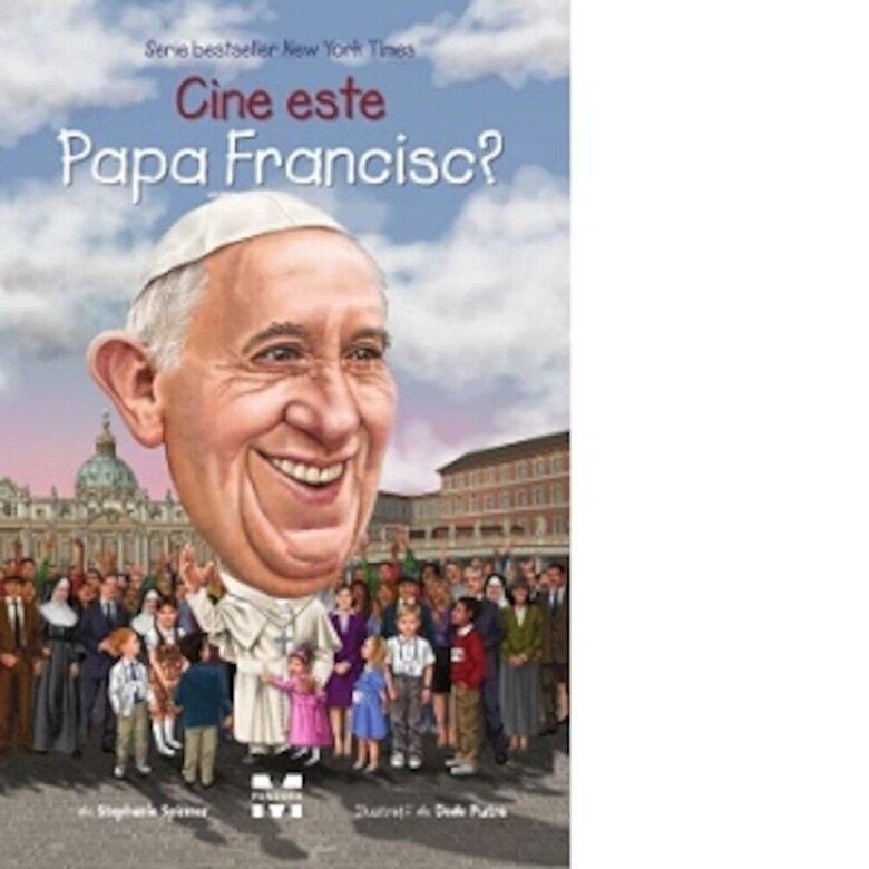 Stephanie Spinner - Cine este Papa Francisc? -