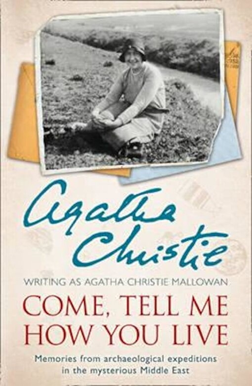 Agatha Christie - Come, Tell Me How You Live, Paperback -