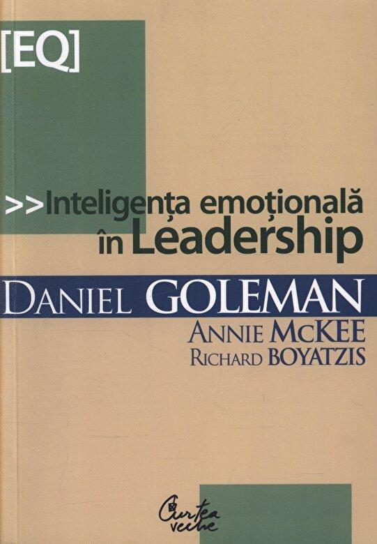 Daniel Goleman, Annie McKee, Richard Boyatzis - Inteligenta emotionala in Leadership -