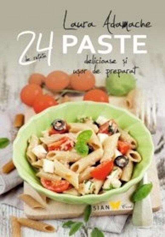 Laura Adamache - Paste: 24 de retete delicioase si usor de preparat -