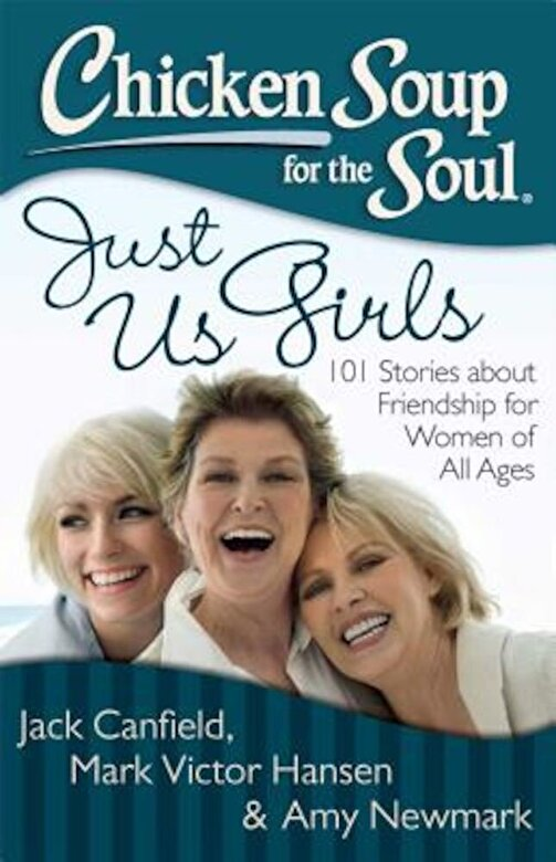 Jack Canfield - Chicken Soup for the Soul: Just Us Girls: 101 Stories about Friendship for Women of All Ages, Paperback -