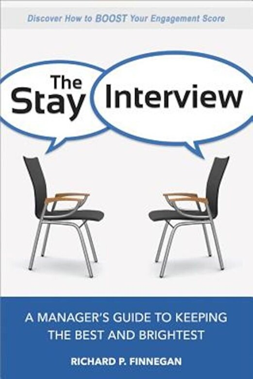 Richard P. Finnegan - The Stay Interview: A Manager's Guide to Keeping the Best and Brightest, Paperback -