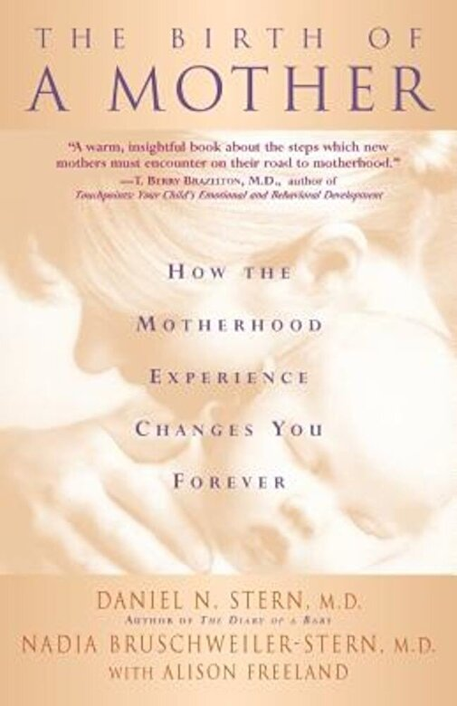 Daniel N. Stern - Birth of a Mother: How the Motherhood Experience Changes You Forever, Paperback -