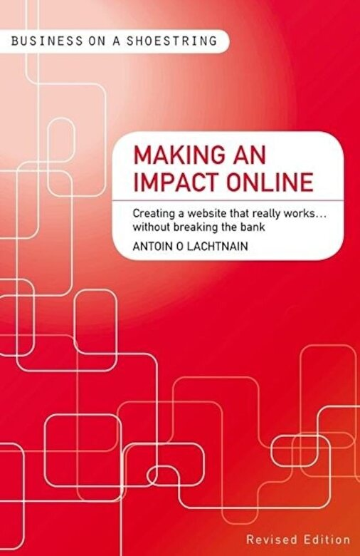 Antoin O Lachtnain - Making an Impact Online: Creating a Website That Really Works...Without Breaking the Bank -