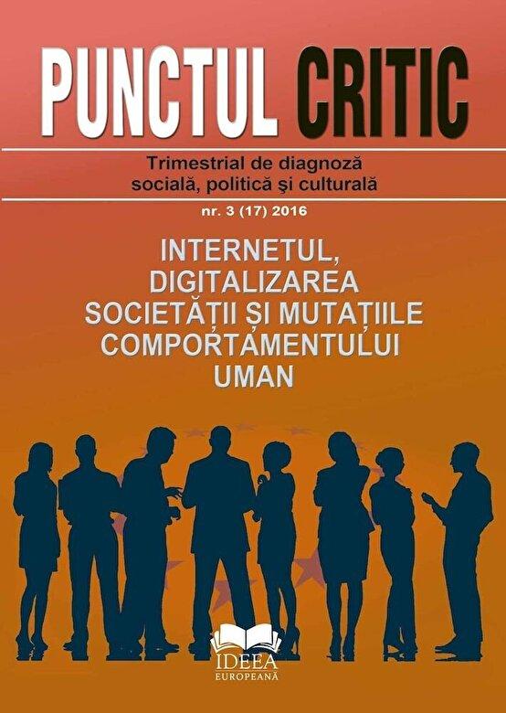 - Punctul critic nr. 3 (17) 2016: Internetul, digitalizarea societatii si mutatiile comportamentului uman -