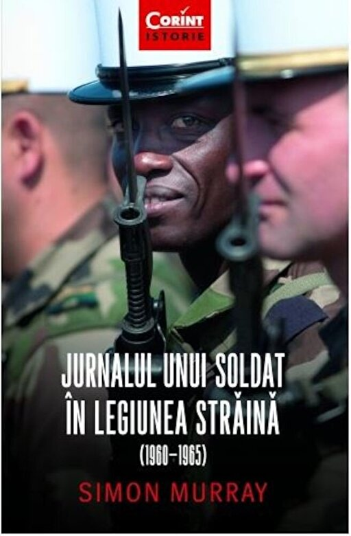 Simon Murray - Jurnalul unui soldat in legiunea straina 1960-1965 -