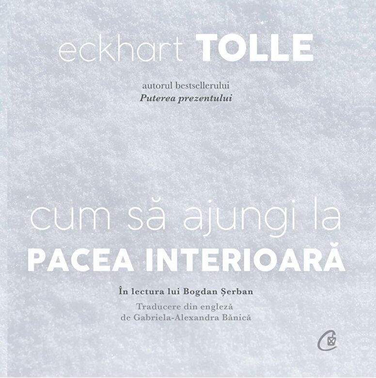 Eckhart Tolle - Cum sa ajungi la pacea interioara (AUDIOBOOK) -