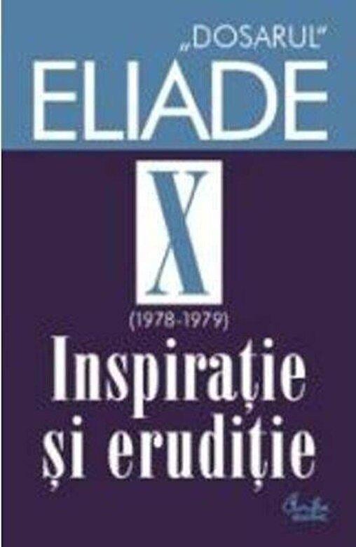 Mircea Handoca - Inspiratie si eruditie. 1978-1979. Dosarul Eliade Vol. 10 -