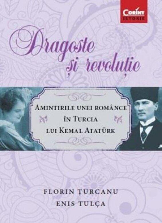 Florin Turcanu, Enis Tulca - Dragoste si revolutie. Amintirile unei romance in Turcia lui Kemal Ataturk -