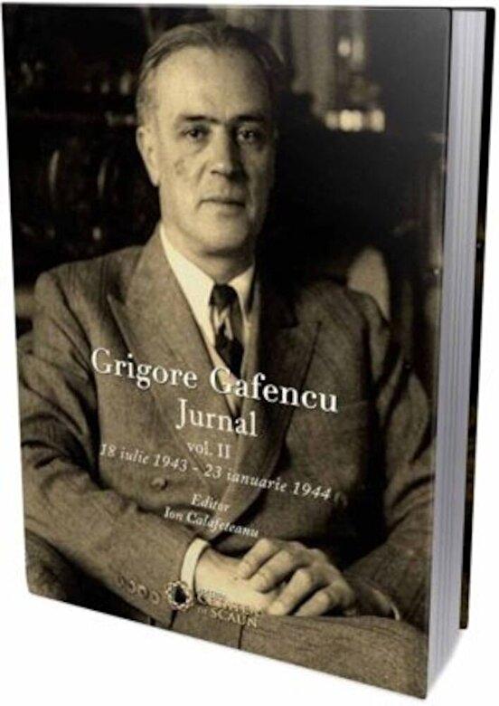 Ion Calafeteanu - Grigore Gafencu. Jurnal. Vol II (18 iulie 1943-23 ianuarie 1944) -