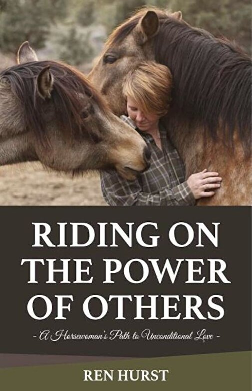 Ren Hurst - Riding on the Power of Others: A Horsewoman's Path to Unconditional Love, Paperback -