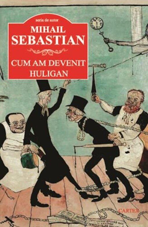 Mihail Sebastian - Cum am devenit huligan -