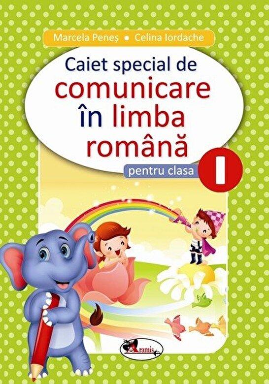 Marcela Penes, Celina iordache - Caiet special de comunicare in limba romana pentru clasa I -