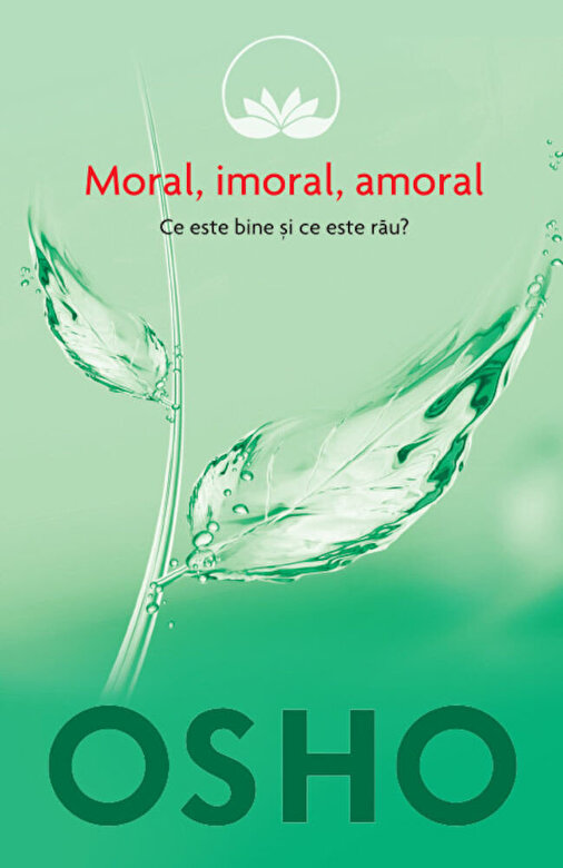 Osho - Osho, Vol. 2: Moral, imoral, amoral. Ce este bine si ce este rau? -