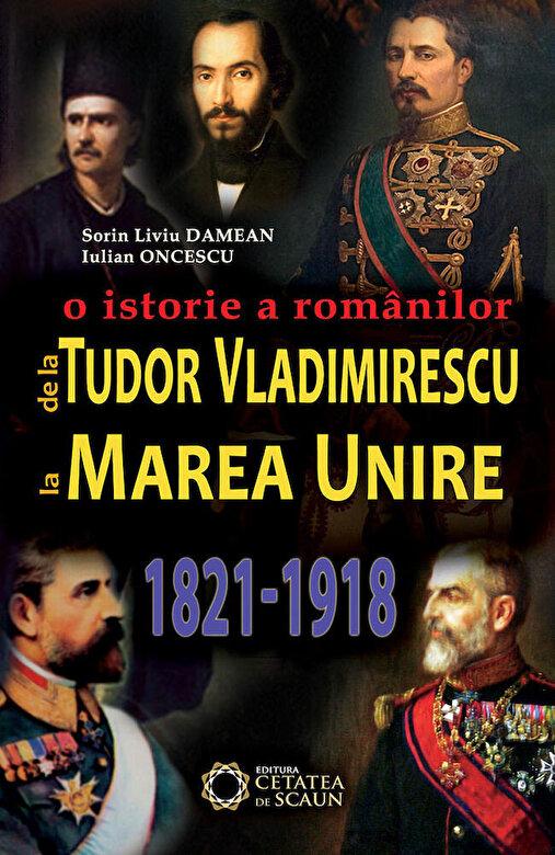 Iulian Oncescu, Sorin Liviu Damean - De la Tudor Vladimirescu la Marea Unire. O istorie a romanilor. 1821-1918 -
