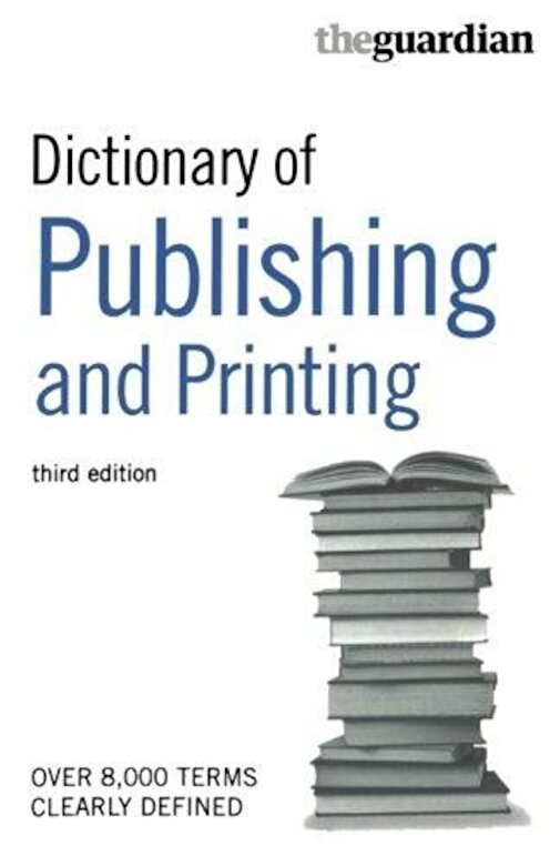 - The Guardian Dictionary of Publishing and Printing -
