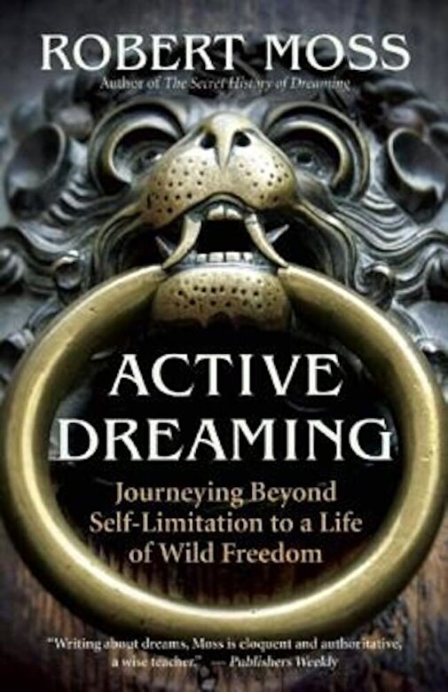 Robert Moss - Active Dreaming: Journeying Beyond Self-Limitation to a Life of Wild Freedom, Paperback -