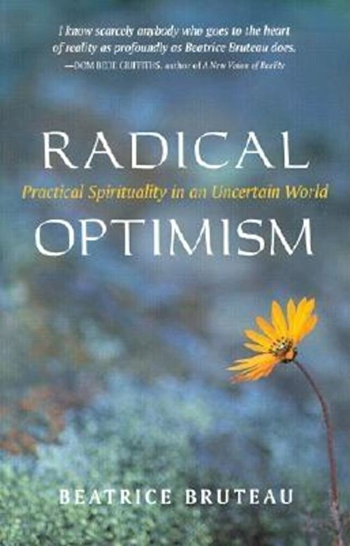 Beatrice Bruteau - Radical Optimism: Practical Spirituality in an Uncertain World, Paperback -