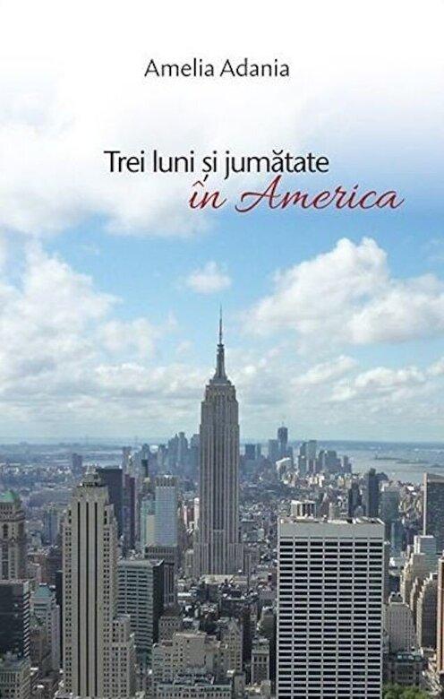 Amelia Adania - Trei luni si jumatate in America -