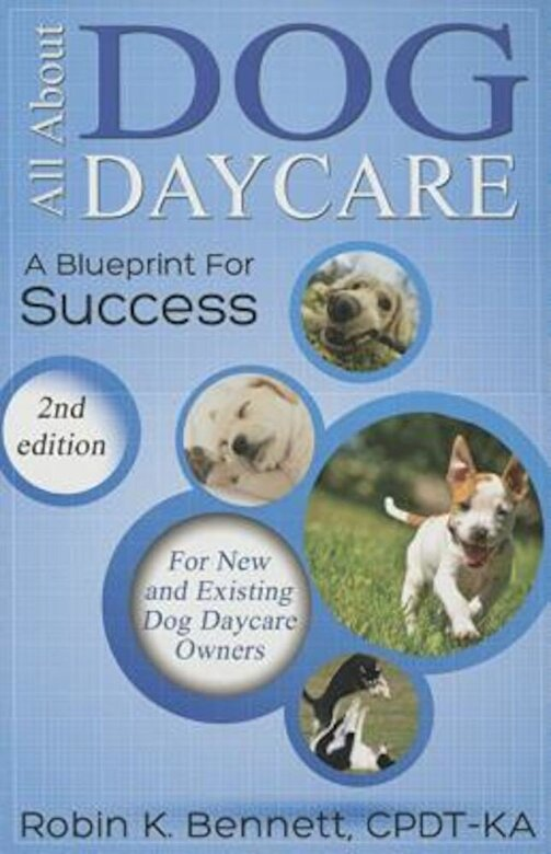 Robin K. Bennett - All about Dog Daycare: A Blueprint for Success, Paperback -