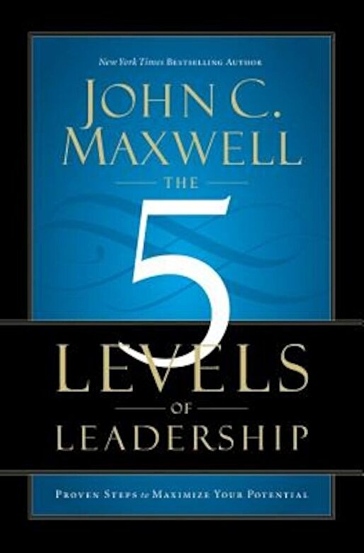 John C. Maxwell - The 5 Levels of Leadership: Proven Steps to Maximize Your Potential, Hardcover -